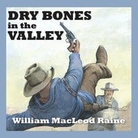 Dry Bones in the Valley - William MacLeod Raine
