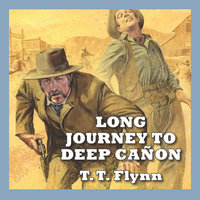 Long Journey to Deep Cañon - T.T. Flynn