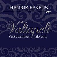 Valtapeli - vaikuttamisen jalo taito - Henrik Fexeus