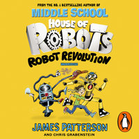 House of Robots: Robot Revolution - James Patterson