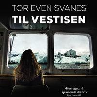 Til Vestisen - Tor Even Svanes