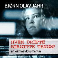 Hvem drepte Birgitte Tengs? - Bjørn Olav Jahr