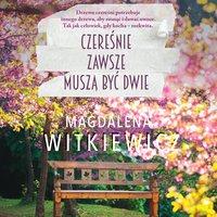Czereśnie zawsze muszą być dwie - Magdalena Witkiewicz
