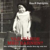 Vad hände med barnen? : Hur de minsta blev en handelsvara - Eva F. Dahlgren