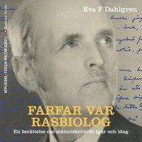 Farfar var rasbiolog - Eva F. Dahlgren