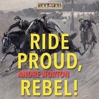 Ride Proud, Rebel! - Andre Norton