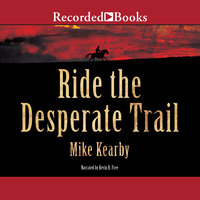 Ride the Desperate Trail - Mike Kearby