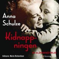 Kidnappningen : En släktberättelse - Anna Schulze
