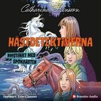 Hästdetektiverna. Mysteriet med spökhästen - Catharina Hansson