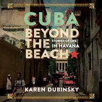 Cuba beyond the Beach - Karen Dubinsky