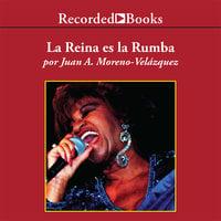 La reina es la rumba por siempre Celia - Juan Moreno-Velázquez