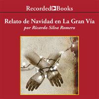 Relato de Navidad en la Gran Vía - Ricardo Silva Romero