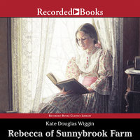 Rebecca of Sunnybrook Farm - Kate Douglas Wiggin
