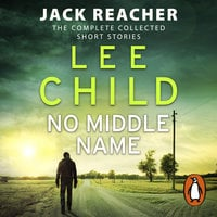 No Middle Name: The Complete Collected Jack Reacher Stories - Lee Child
