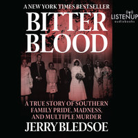 Bitter Blood - A True Story of Southern Family Pride, Madness, and Multiple Murder - Jerry Bledsoe