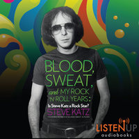Blood, Sweat and My Rock 'n' Roll Years - Is Steve Katz A Rock Star? - Steve Katz