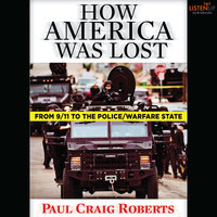How America Was Lost - From 9/11 to the Police/Welfare State - Paul Craig Roberts