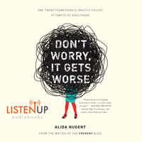 Don't Worry, It Get's Worse - One Twentysomethings (Mostly Failed) Atttempts at Adulthood - Alida Nugent