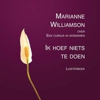 Ik hoef niets te doen - Marianne Williamson