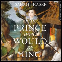 The Prince Who Would Be King - Sarah Fraser