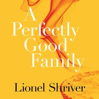 A Perfectly Good Family - Lionel Shriver