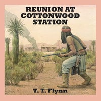 Reunion at Cottonwood Station - T.T. Flynn