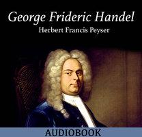 George Frideric Handel - Herbert Francis Peyser