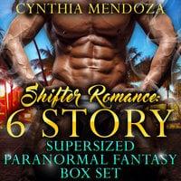 Shifter Romance - 6 Story Super-sized Paranormal Fantasy Box Set - Cynthia Mendoza