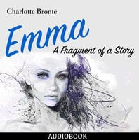 Emma - A Fragment of a Story - Charlotte Brontë