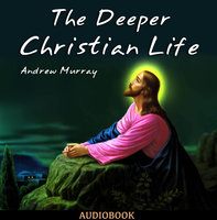 The Deeper Christian Life - Andrew Murray