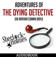 Sherlock Holmes - Adventures of the Dying Detective - Arthur Conan Doyle