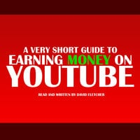 A Very Short Guide To Earning Money On Youtube - David Fletcher