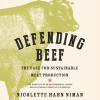 Defending Beef - The Case for Sustainable Meat Production - Nicolette Hahn Niman