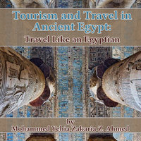 Tourism and Travel in Ancient Egypt - Travel Like an Egyptian - Mohammed Yehia Zakaria Z. Ahmed