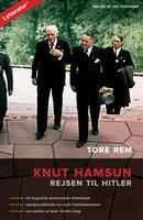 Knut Hamsun - rejsen til Hitler - Tore Rem