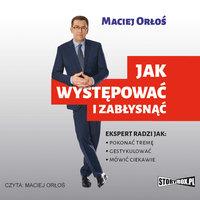 Jak występować i zabłysnąć - Maciej Orłoś
