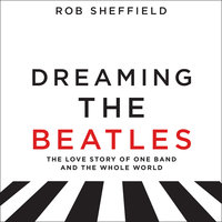 Dreaming the Beatles - Rob Sheffield
