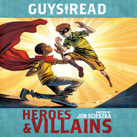 Guys Read: Heroes & Villains - Christopher Healy, Sharon Creech, Pam Muñoz Ryan, Deborah Hopkinson, Jon Scieszka, Jack Gantos, Laurie Halse Anderson, Eugene Yelchin, Cathy Camper, Ingrid Law