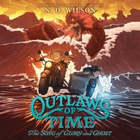 Outlaws of Time #2: The Song of Glory and Ghost - N.D. Wilson
