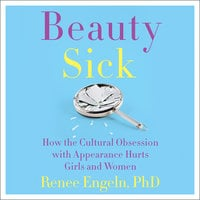 Beauty Sick - Renee Engeln (PhD)