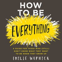How to Be Everything - Emilie Wapnick