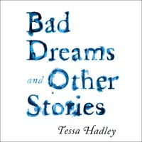 Bad Dreams and Other Stories - Tessa Hadley