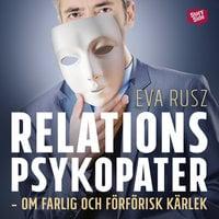Relationspsykopater - om farlig och förförisk kärlek - Eva Rusz