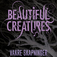 Vakre skapninger - Margaret Stohl, Kami Garcia