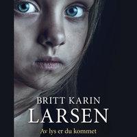 Av lys er du kommet - Britt Karin Larsen