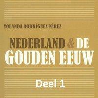 Nederland & de Gouden Eeuw - deel 1: De beginperiode van de Tachtigjarige Oorlog - Yolanda Rodriguez Perez