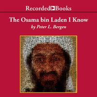 The Osama bin Laden I Know - Peter L. Bergen