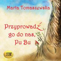 Przyprowadź go do nas, Pubu - Marta Tomaszewska