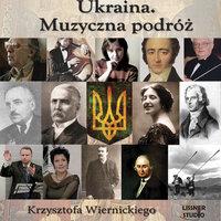 Ukraina. Muzyczna podróż Krzysztofa Wiernickiego - Krzysztof Wiernicki