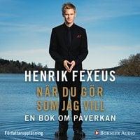 När du gör som jag vill : en bok om påverkan : En bok om påverkan - Henrik Fexeus